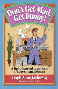 Don't Get Mad, Get Funny - A Light-Hearted Approach to Stress Management