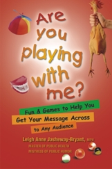 Are You Playing With Me (Fun & Games To Help You Get Your Message Across)